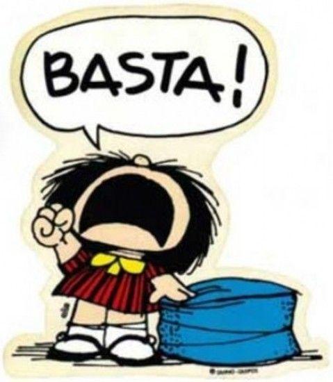 Igual que Mafalda (me siento muy identificada con ella) he dicho ¡¡¡BASTA!!! Ya era hora de que pegara el puñetazo encima de la mesa...