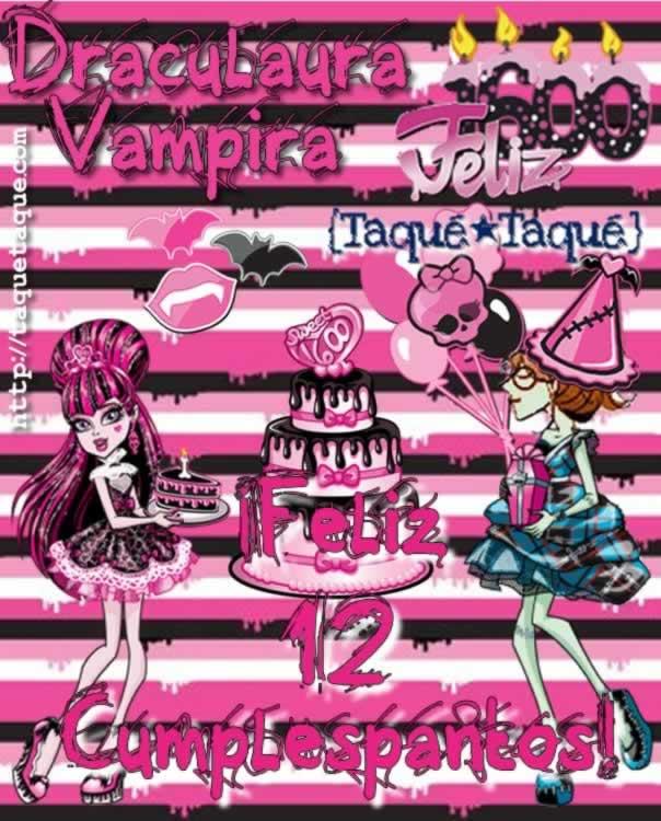 ¡Feliz 12 Cumplespantos, Draculaura Vampira! de tu amiga Taqué-Taqué